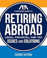 The ABA Consumer Guide to Retiring Abroad (ABA Consumer Guide)