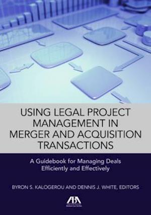 Bog, paperback Using Legal Project Management in Merger and Acquisition Transactions af Byron S. Kalogerou, Dennis J. White