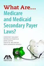 What Are... Medicare and Medicaid Secondary Payer Laws?