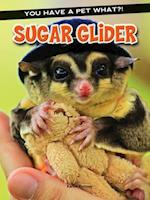 Sugar Glider (You Have a Pet What)