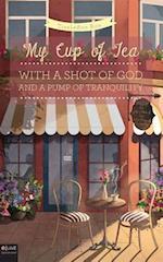 My Cup of Tea with a Shot of God and a Pump of Tranquility