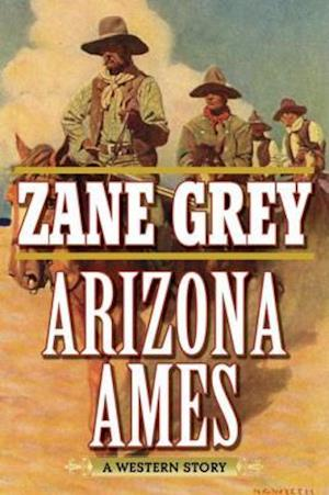 Arizona Ames af Zane Grey