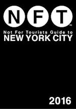 Not for Tourists Guide to New York City (Not for Tourists Guide to New York City)