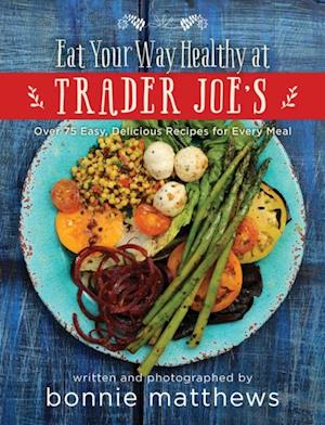 Eat Your Way Healthy at Trader Joe's Cookbook af Bonnie Matthews