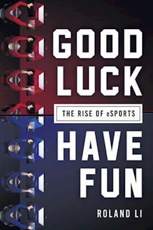 Good Luck Have Fun af Roland Li