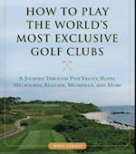 How to Play the World's Most Exclusive Golf Clubs af John Sabino