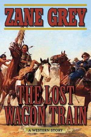 Lost Wagon Train af Zane Grey