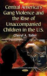 Central America's Gang Violence & the Rise of Unaccompanied Children in the U.S.