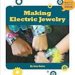 Making Electric Jewelry (21st Century Skills Innovation Library Makers As Innovators)