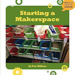 Starting a Makerspace (21st Century Skills Innovation Library Makers As Innovators)