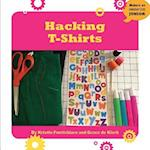 Hacking T-Shirts (21st Century Skills Innovation Library Makers As Innovators)