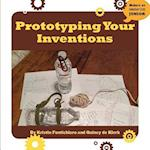 Prototyping Your Inventions (21st Century Skills Innovation Library Makers As Innovators)