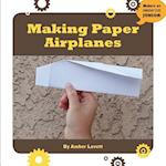 Making Paper Airplanes (21st Century Skills Innovation Library Makers As Innovators)