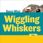 Wiggling Whiskers (Guess What?)