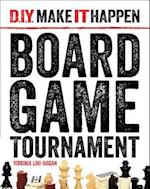 Board Game Tournament (D I Y Make It Happen)