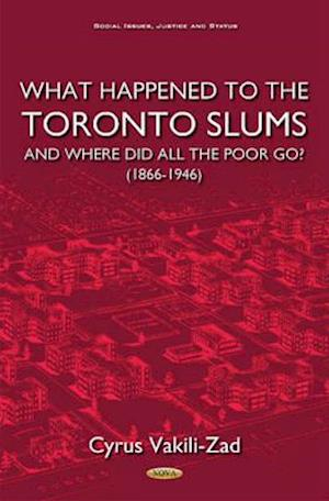Bog, hardback What Happened to the Toronto Slums & Where Did All the Poor Go? (1866-1946) af Cyrus Vakili-Zad