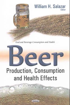 Bog, hardback Beer Production, Consumption & Health Effects af William H. Salazar