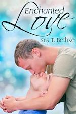 Enchanted Love af Kris T. Bethke