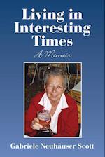 LIVING IN INTERESTING TIMES: A MEMOIR