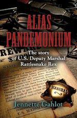 Alias Pandemonium: The Story of U.S Deputy Marshal Rattlesnake Rex af Jennette Gahlot