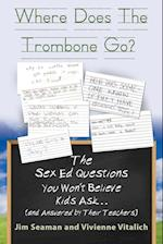 WHERE DOES THE TROMBONE GO? The Sex Ed Questions You Won't Believe Kids Ask (and answered by their teachers)