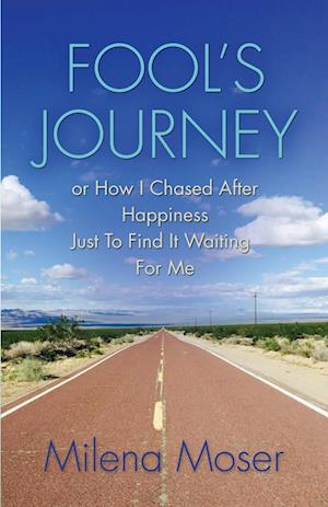 Fool's Journey or How I Chased After Happiness Just to Find It Waiting for Me