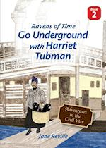 Ravens of Time Go Underground with Harriet Tubman