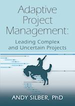 ADAPTIVE PROJECT MANAGEMENT: Leading Complex and Uncertain Projects