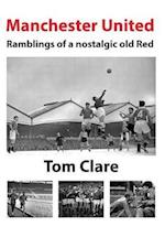 Manchester United - Ramblings of a Nostalgic Old Red