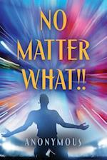 NO MATTER WHAT!!