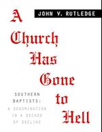A CHURCH HAS GONE TO HELL - Southern Baptists: A Denomination in a Decade of Decline