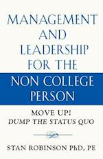 MANAGEMENT AND LEADERSHIP FOR THE NON COLLEGE PERSON