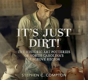 Bog, paperback It's Just Dirt! the Historic Art Potteries of North Carolina's Seagrove Region af Stephen C. Compton