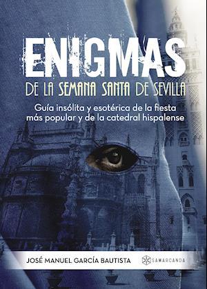 Enigmas de la Semana Santa de Sevilla af Jose Manuel García  Bautista, Jose Manuel García  Bautista, Jose Manuel García  Bautista
