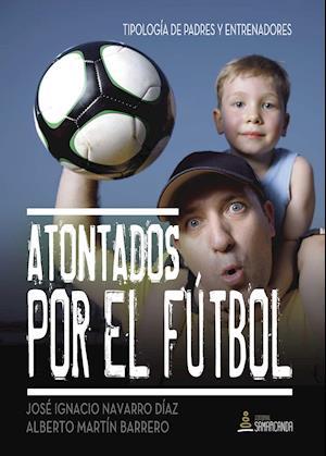 Atontados por el fútbol af Alberto Martín Barrero, José Ignacio Navarro Díaz