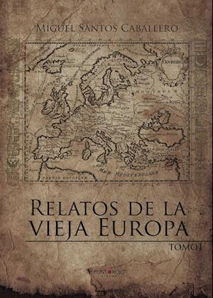 Relatos de la vieja Europa af Miguel Santos Caballero