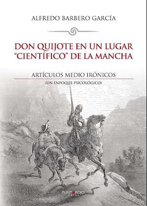 """Don Quijote en un lugar """"científico"""" de La Mancha. Artículos medio irónicos"""