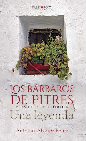 Los bárbaros de Pitres. Comedia Histórica. Una leyenda
