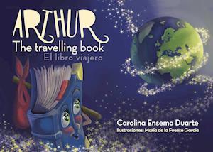 Arthur, the travelling book (Arthur el libro viajero) af Carolina Ensema Duarte, María De La Fuente García