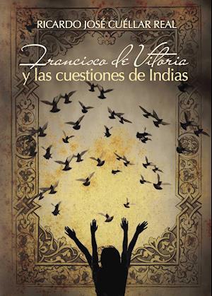 Francisco de Vitoria y las cuestiones de Indias af Ricardo José Cuéllar Real