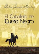 El caballero de Cuero Negro I af Pedro García Méndez