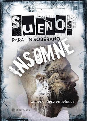 Sueños para un soberano insomne af Andrés López Rodríguez