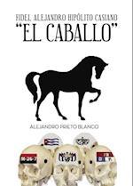 Fidel Alejandro Hipolito Casiano El Caballo af Alejandro Prieto Blanco
