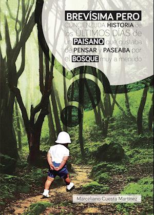 Brevísima pero concienzuda historia de los últimos días de un paisano que gustaba pensar y paseaba por el bosque muy a menudo