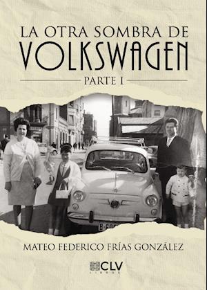 La otra sombra de Volkswagen af Mateo Federico Frías Gonzalez