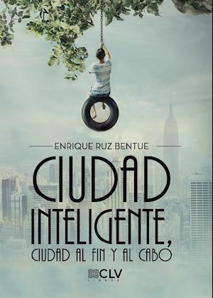 Ciudad inteligente, ciudad al fin y al cabo af Enrique Ruz Bentué