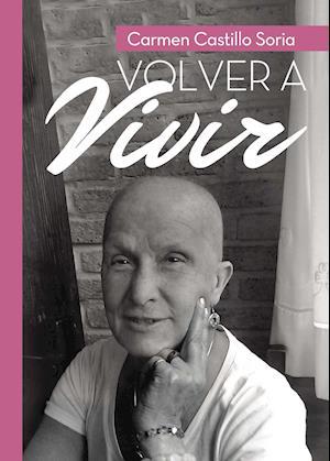 Volver a vivir af Carmen Castillo Soria