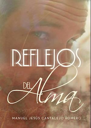Reflejos del alma af Manuel Jesús Cantalejo Romero