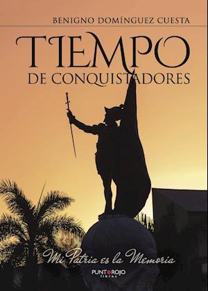 Tiempo de conquistadores af Benigno Domínguez Cuesta
