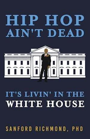 Bog, hæftet Hip Hop Ain't Dead: It's Livin' in the White House af PhD Sanford Richmond